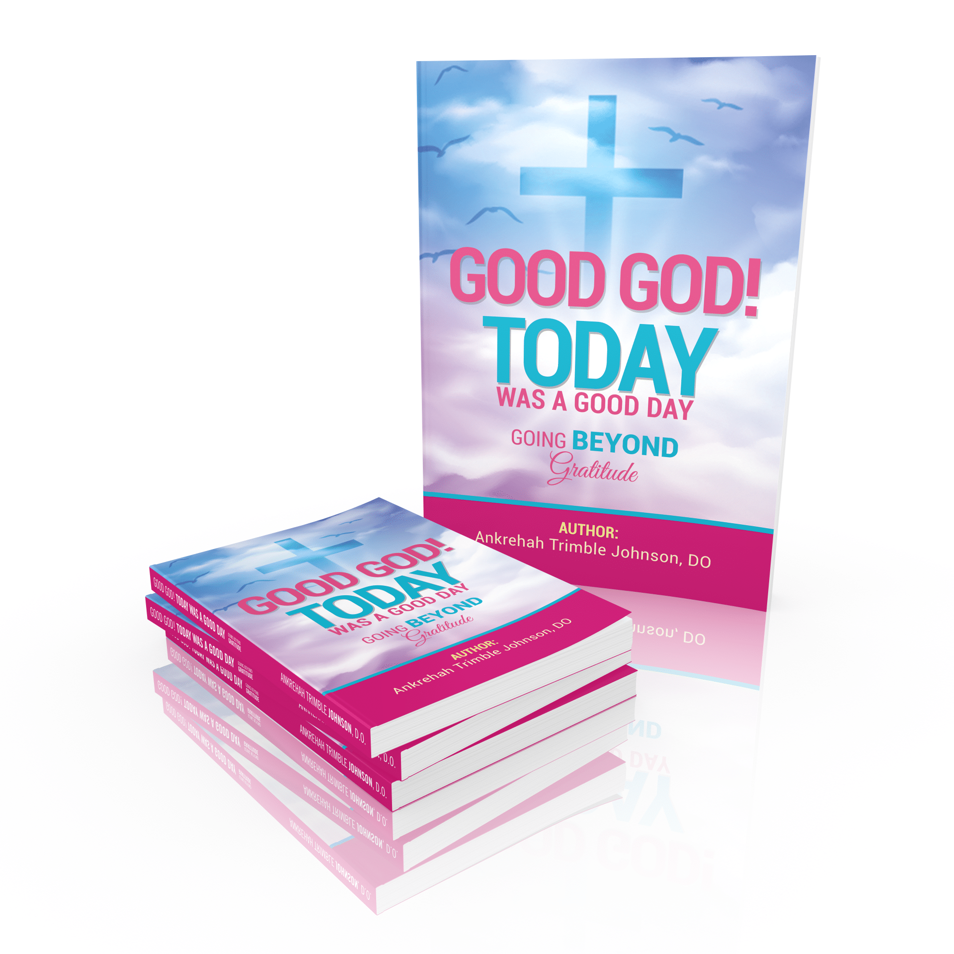 Good God! Today was a good day! By Dr. Ankrehah Trimble Johnson, D.O.
